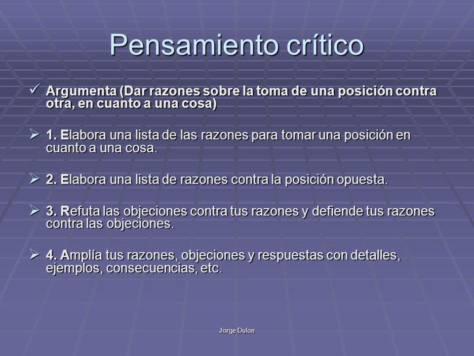 Jorge Dulon Pensamiento crítico Argumenta (Dar razones sobre la toma de una posición contra otra, en cuanto a una cosa) Argumenta (Dar razones sobre la toma de una posición contra otra, en cuanto a una cosa) 1.