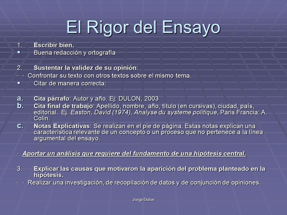 Jorge Dulon El Rigor del Ensayo 1.Escribir bien. Buena redacción y ortografía Buena redacción y ortografía 2. Sustentar la validez de su opinión: · ·
