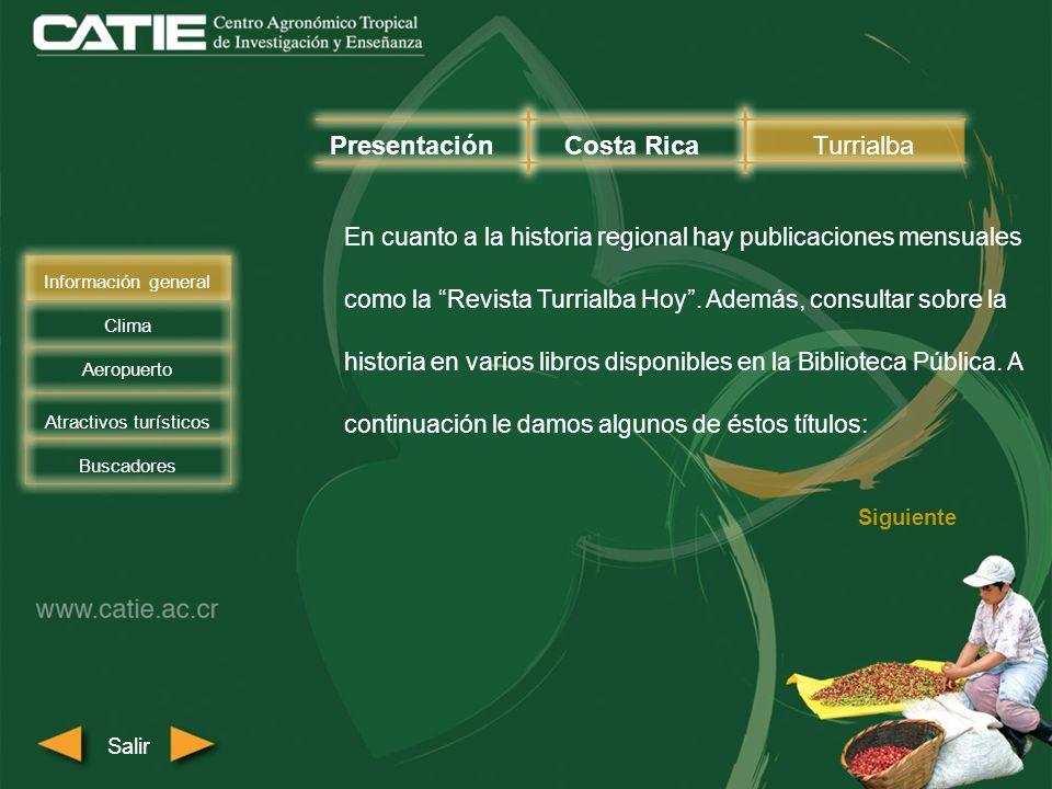En cuanto a la historia regional hay publicaciones mensuales como la Revista Turrialba Hoy. Además, consultar sobre la historia en varios libros dispo