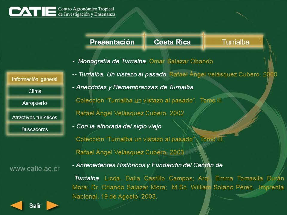 - Monografía de Turrialba. Omar Salazar Obando -- Turrialba. Un vistazo al pasado. Rafael Ángel Velásquez Cubero. 2000 - Anécdotas y Remembranzas de T