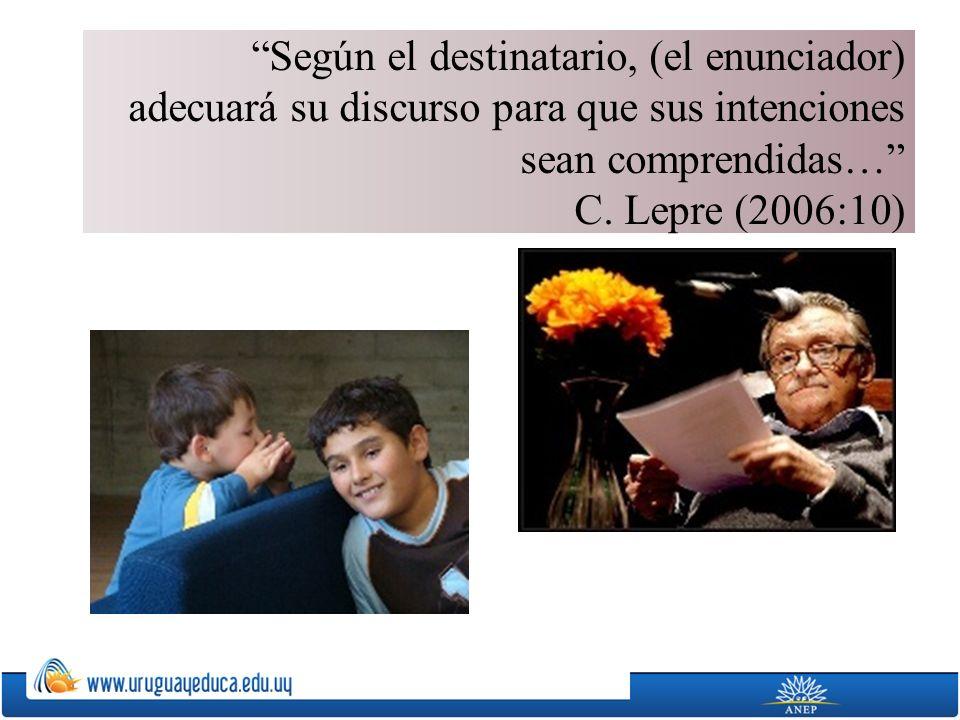 Según el destinatario, (el enunciador) adecuará su discurso para que sus intenciones sean comprendidas… C. Lepre (2006:10)