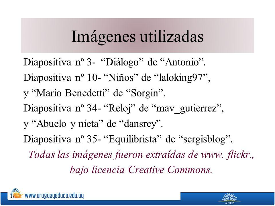 Imágenes utilizadas Diapositiva nº 3- Diálogo de Antonio. Diapositiva nº 10- Niños de laloking97, y Mario Benedetti de Sorgin. Diapositiva nº 34- Relo