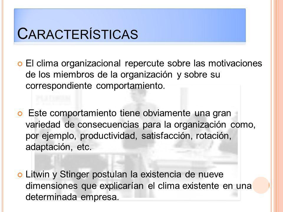C ARACTERÍSTICAS El clima organizacional repercute sobre las motivaciones de los miembros de la organización y sobre su correspondiente comportamiento