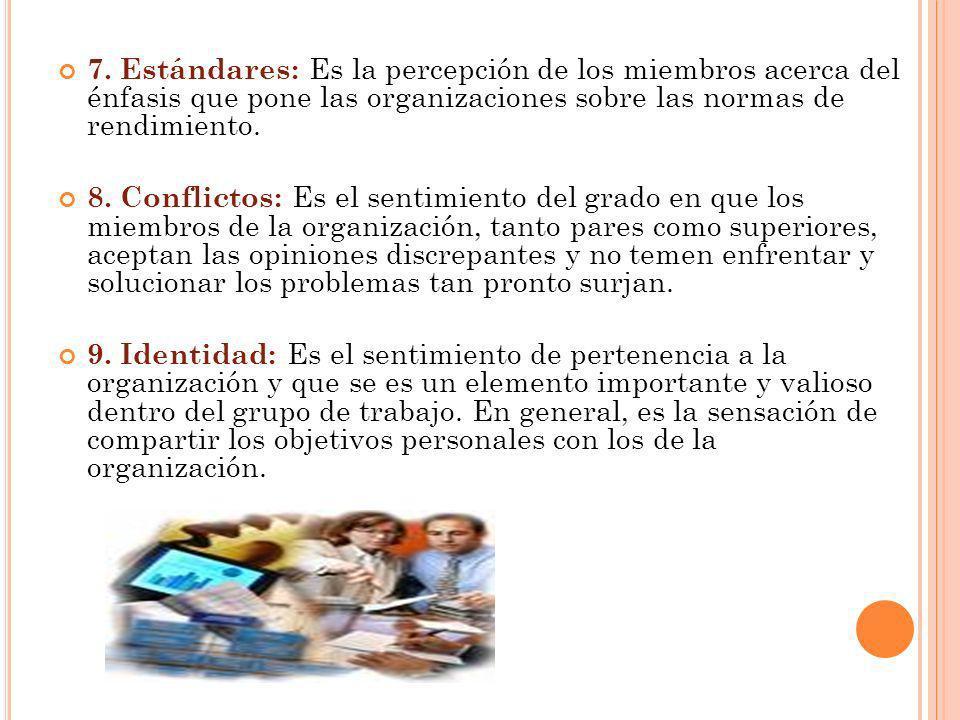 7. Estándares: Es la percepción de los miembros acerca del énfasis que pone las organizaciones sobre las normas de rendimiento. 8. Conflictos: Es el s