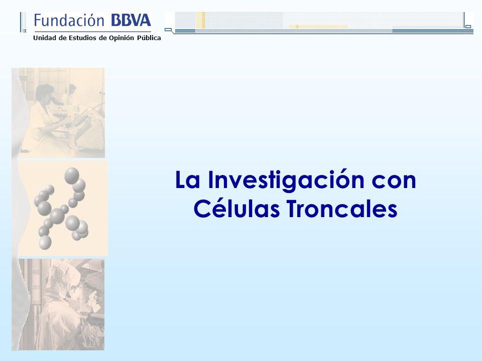Unidad de Estudios de Opinión Pública La Investigación con Células Troncales