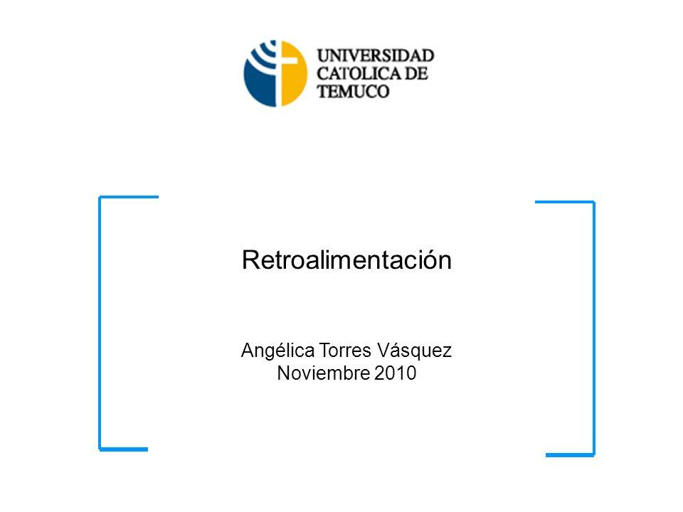 Retroalimentación Angélica Torres Vásquez Noviembre 2010