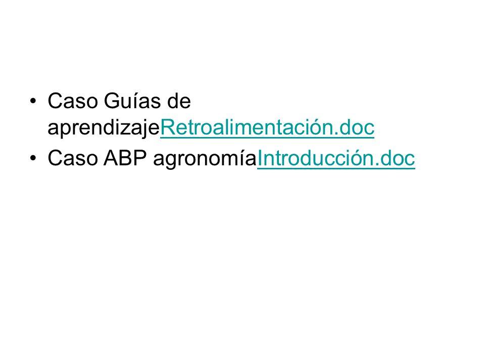 Caso Guías de aprendizajeRetroalimentación.docRetroalimentación.doc Caso ABP agronomíaIntroducción.docIntroducción.doc