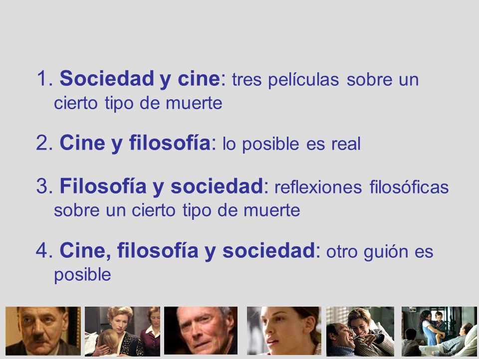 1. Sociedad y cine: tres películas sobre un cierto tipo de muerte 2. Cine y filosofía: lo posible es real 3. Filosofía y sociedad: reflexiones filosóf