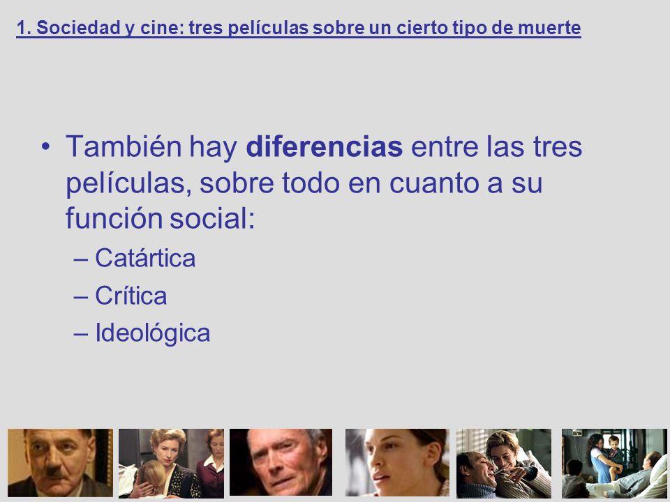 También hay diferencias entre las tres películas, sobre todo en cuanto a su función social: –Catártica –Crítica –Ideológica 1. Sociedad y cine: tres p