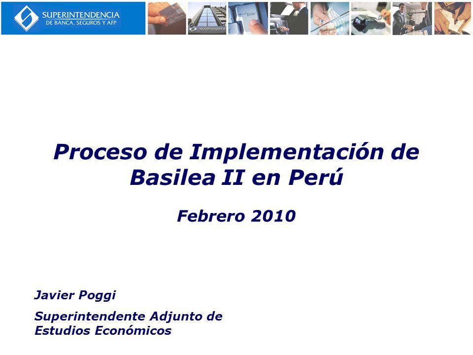Febrero 2010 Proceso de Implementación de Basilea II en Perú Javier Poggi Superintendente Adjunto de Estudios Económicos