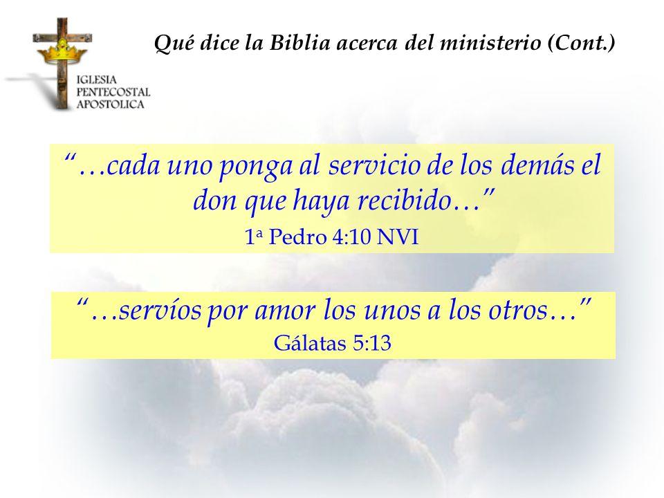 …cada uno ponga al servicio de los demás el don que haya recibido… 1 a Pedro 4:10 NVI …servíos por amor los unos a los otros… Gálatas 5:13 Qué dice la