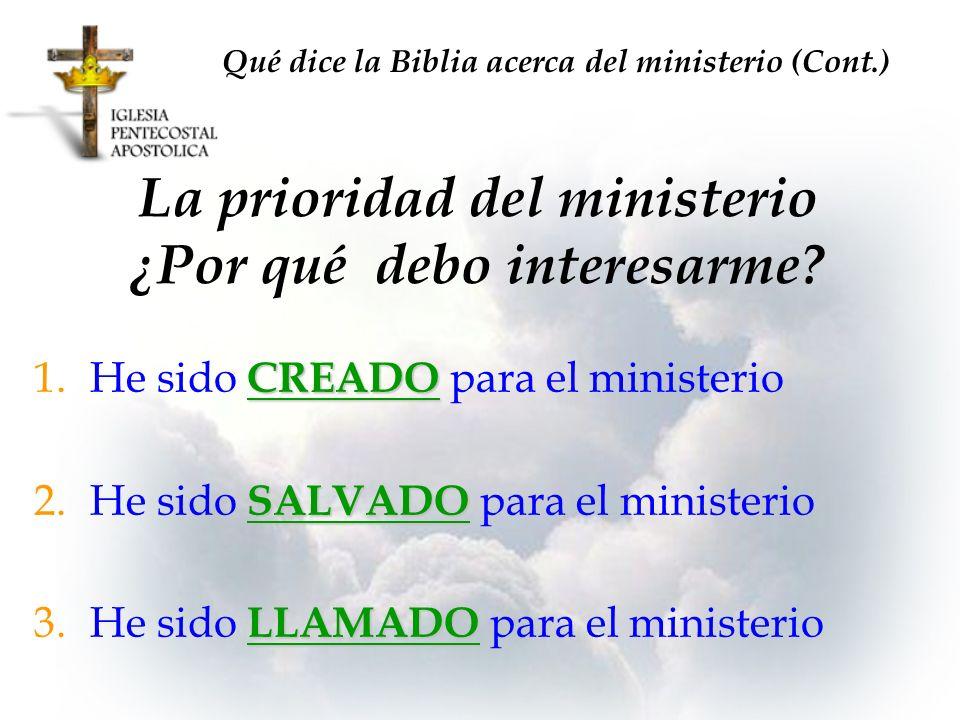 La prioridad del ministerio ¿Por qué debo interesarme? CREADO 1.He sido CREADO para el ministerio SALVADO 2.He sido SALVADO para el ministerio LLAMADO