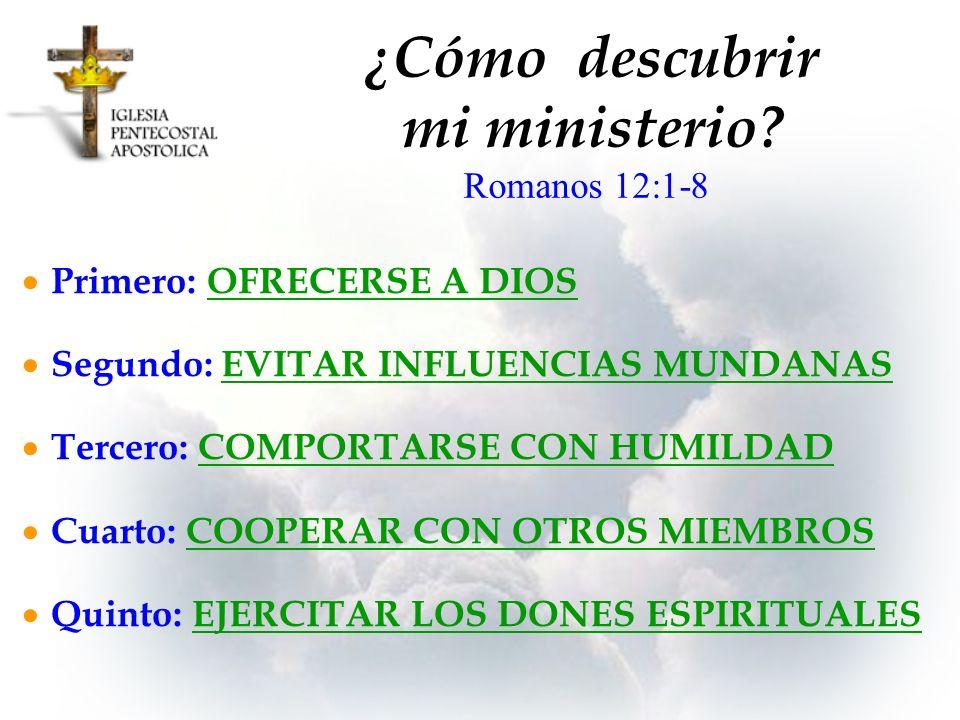 ¿Cómo descubrir mi ministerio? Primero: OFRECERSE A DIOS Segundo: EVITAR INFLUENCIAS MUNDANAS Tercero: COMPORTARSE CON HUMILDAD Cuarto: COOPERAR CON O