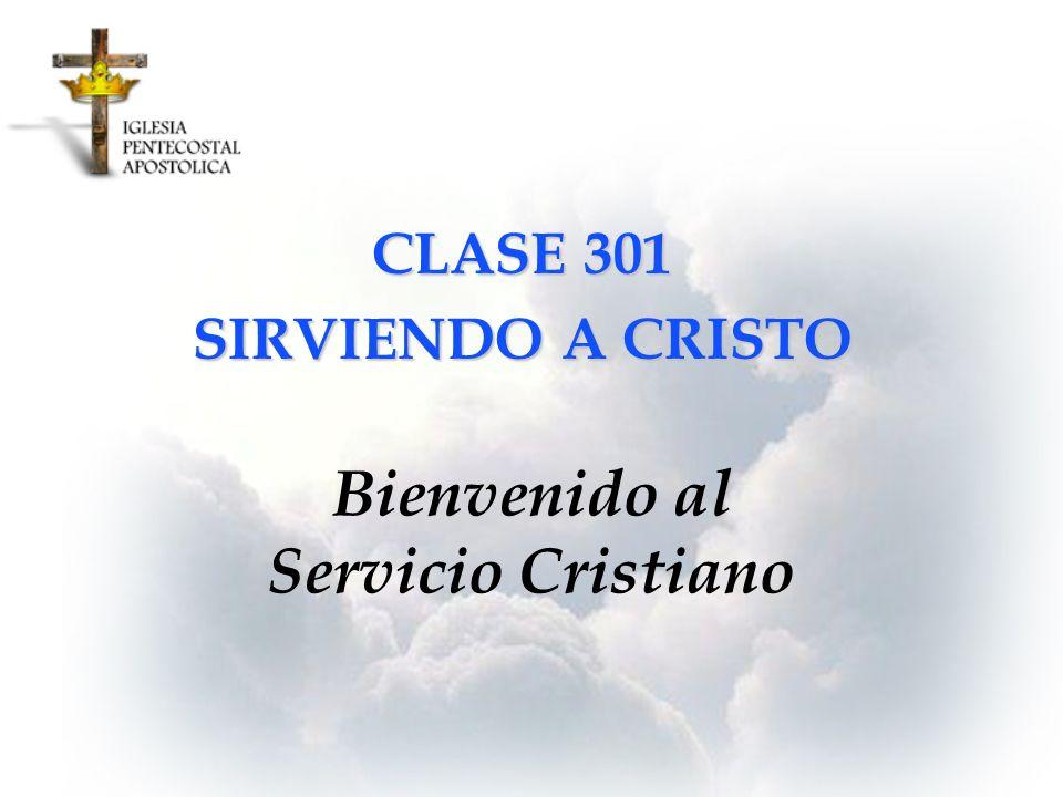 Bienvenido al Servicio Cristiano CLASE 301 SIRVIENDO A CRISTO