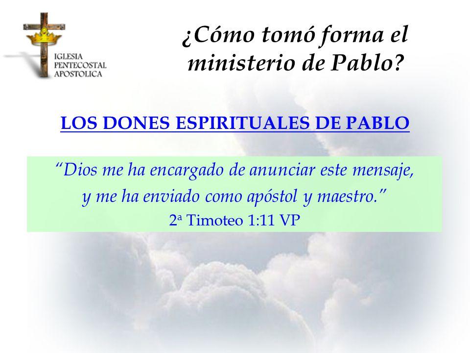 ¿Cómo tomó forma el ministerio de Pablo? LOS DONES ESPIRITUALES DE PABLO Dios me ha encargado de anunciar este mensaje, y me ha enviado como apóstol y