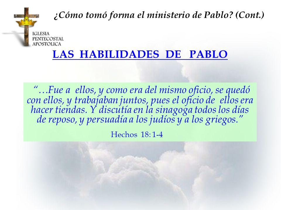 LAS HABILIDADES DE PABLO ¿Cómo tomó forma el ministerio de Pablo? (Cont.) …Fue a ellos, y como era del mismo oficio, se quedó con ellos, y trabajaban