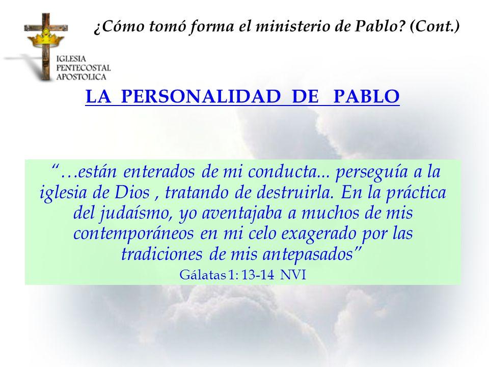 LA PERSONALIDAD DE PABLO ¿Cómo tomó forma el ministerio de Pablo? (Cont.) …están enterados de mi conducta... perseguía a la iglesia de Dios, tratando