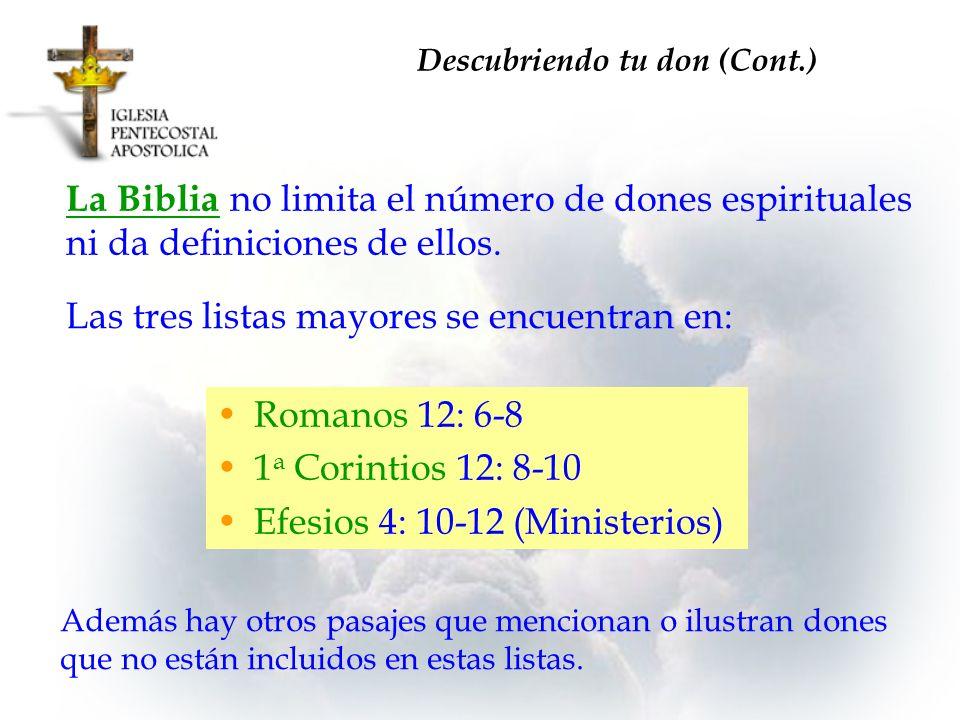 Descubriendo tu don (Cont.) La Biblia no limita el número de dones espirituales ni da definiciones de ellos. Las tres listas mayores se encuentran en: