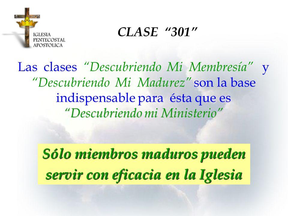 CLASE 301 Sólo miembros maduros pueden servir con eficacia en la Iglesia Descubriendo mi Ministerio Las clases Descubriendo Mi Membresía y Descubriend