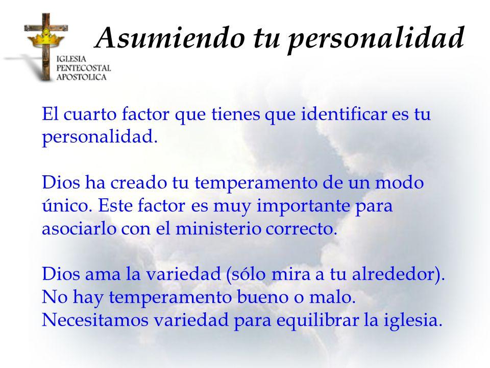 Asumiendo tu personalidad El cuarto factor que tienes que identificar es tu personalidad. Dios ha creado tu temperamento de un modo único. Este factor