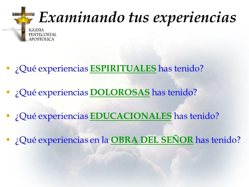 ¿Qué experiencias ESPIRITUALES has tenido? ¿Qué experiencias DOLOROSAS has tenido? ¿Qué experiencias EDUCACIONALES has tenido? ¿Qué experiencias en la