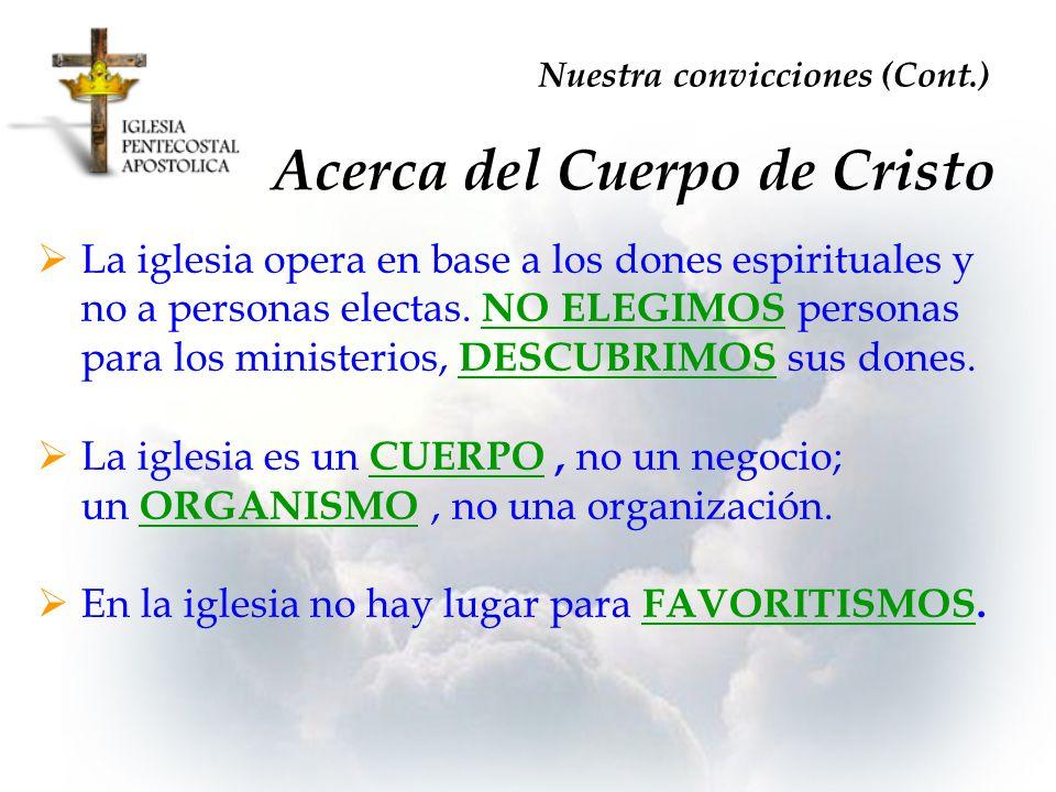 Acerca del Cuerpo de Cristo La iglesia opera en base a los dones espirituales y no a personas electas. NO ELEGIMOS personas para los ministerios, DESC