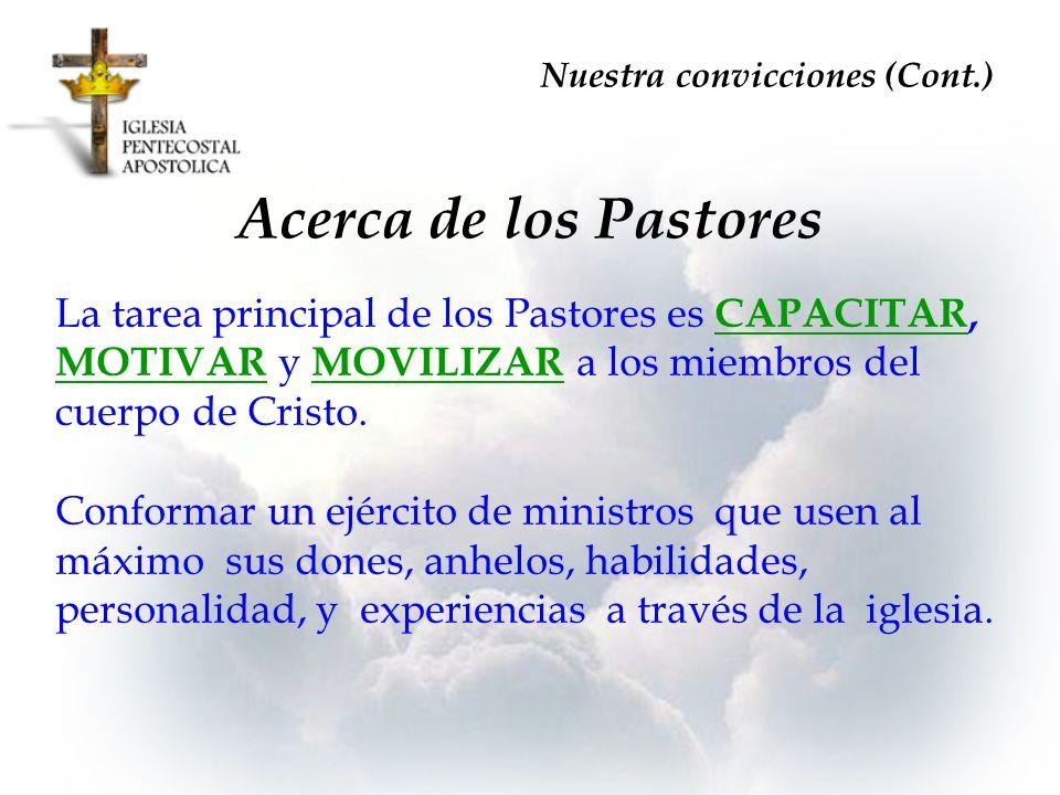 Acerca de los Pastores La tarea principal de los Pastores es CAPACITAR, MOTIVAR y MOVILIZAR a los miembros del cuerpo de Cristo. Conformar un ejército