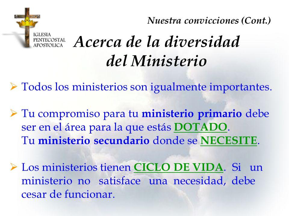 Acerca de la diversidad del Ministerio Todos los ministerios son igualmente importantes. Tu compromiso para tu ministerio primario debe ser en el área