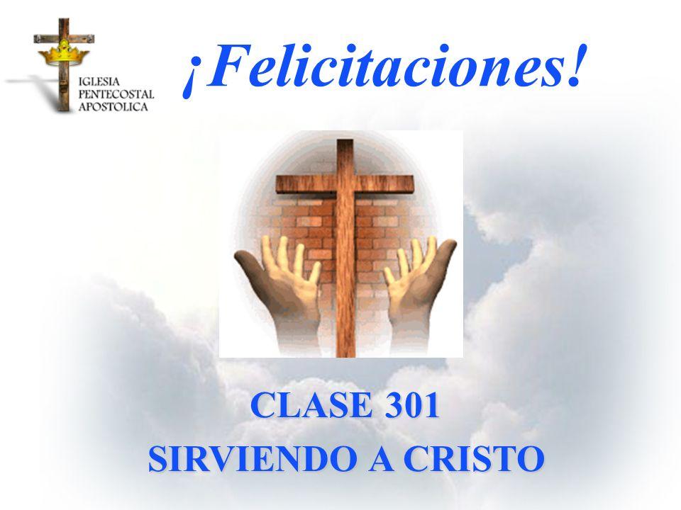 ¡Felicitaciones! CLASE 301 SIRVIENDO A CRISTO