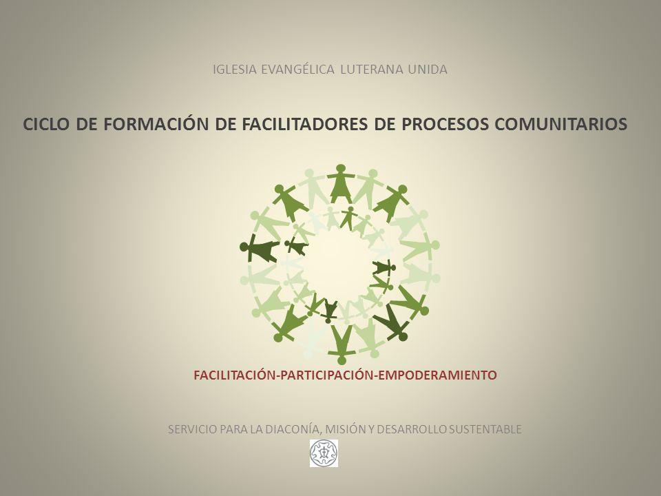 DISEÑO CURRICULAR PARA LA FORMACIÓN DE FACILITADORES-AS PARA ACOMPAÑAR PROCESOS COMUNITARIOS, PARTICIPATIVOS Y DEMOCRÁTICOS EN DIACONÍA, MISIÓN Y DESARROLLO EN LA IGLESIA EVANGÉLICA LUTERANA UNIDA FACILITACIÓN-PARTICIPACIÓN-EMPODERAMIENTO