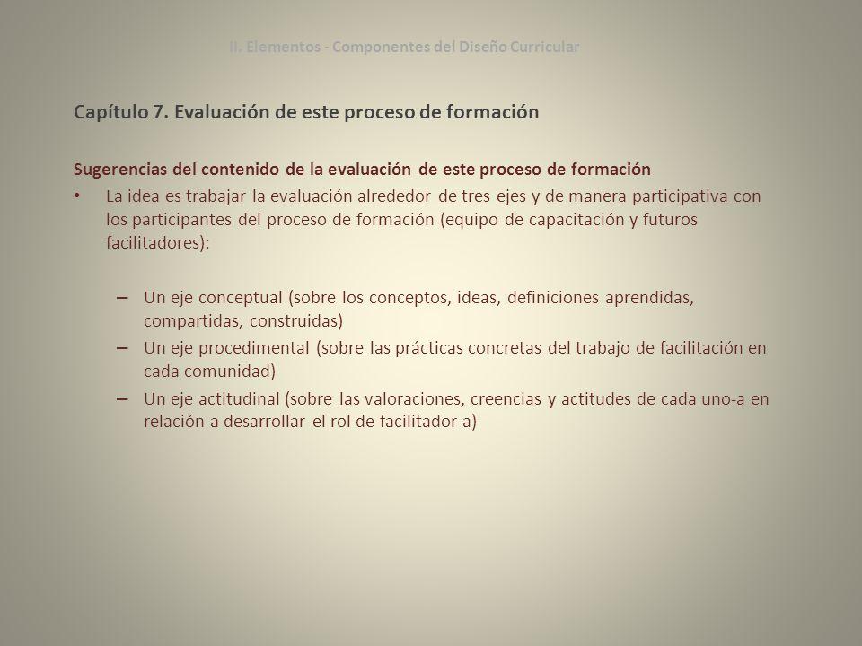 Capítulo 7. Evaluación de este proceso de formación Sugerencias del contenido de la evaluación de este proceso de formación La idea es trabajar la eva