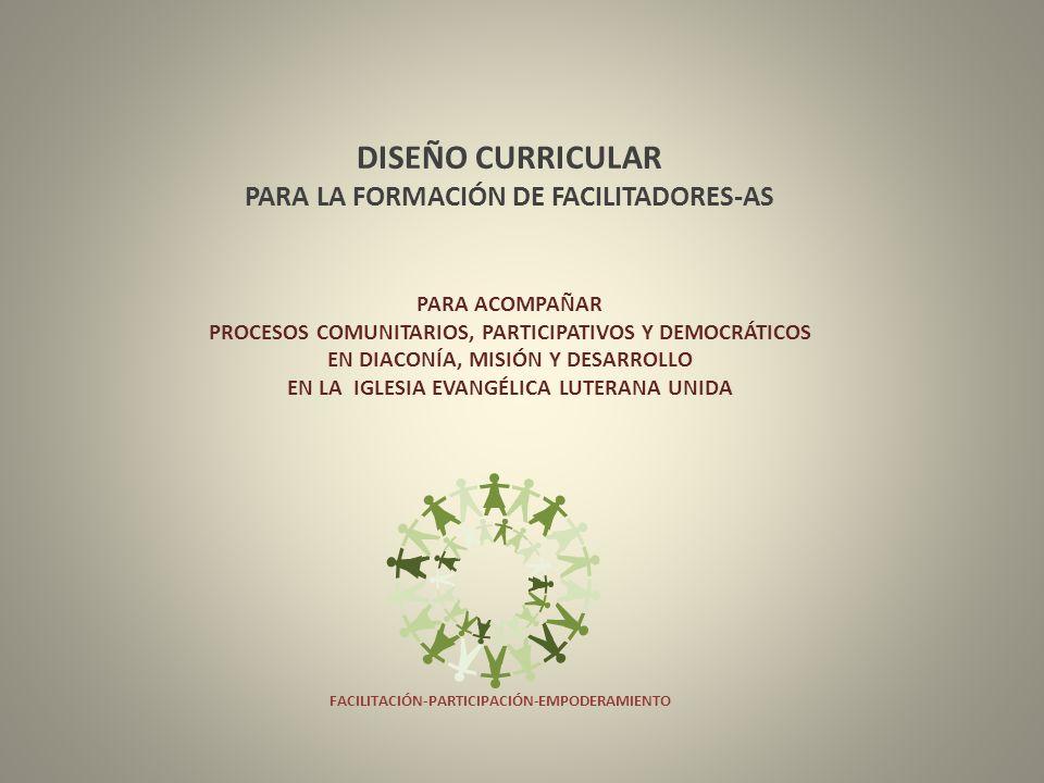 DISEÑO CURRICULAR PARA LA FORMACIÓN DE FACILITADORES-AS PARA ACOMPAÑAR PROCESOS COMUNITARIOS, PARTICIPATIVOS Y DEMOCRÁTICOS EN DIACONÍA, MISIÓN Y DESA