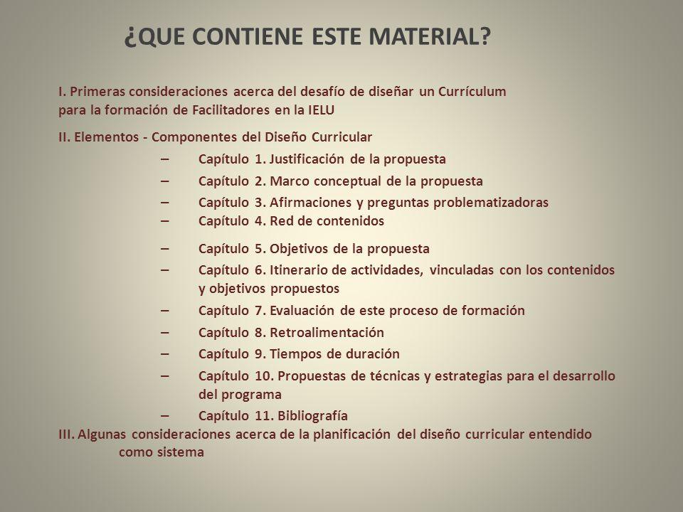 ¿ QUE CONTIENE ESTE MATERIAL? I. Primeras consideraciones acerca del desafío de diseñar un Currículum para la formación de Facilitadores en la IELU II