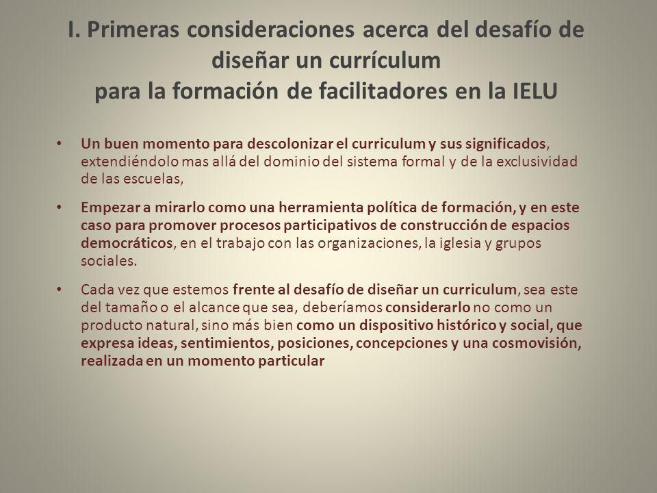 I. Primeras consideraciones acerca del desafío de diseñar un currículum para la formación de facilitadores en la IELU Un buen momento para descoloniza