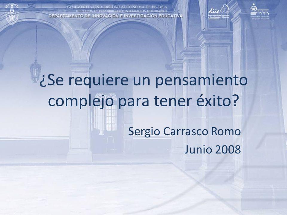 ¿Se requiere un pensamiento complejo para tener éxito? Sergio Carrasco Romo Junio 2008