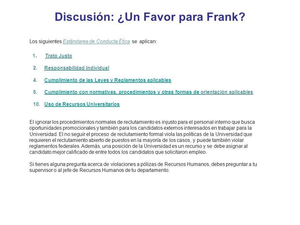 Discusión: ¿Un Favor para Frank? Los siguientes Estándares de Conducta Ética se aplican: 1. Trato Justo 2. Responsabilidad Individual 4. Cumplimiento