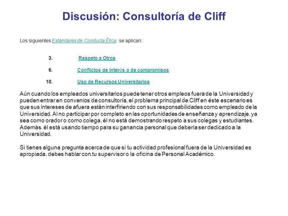 Discusión: Consultoría de Cliff Los siguientes Estándares de Conducta Ética se aplican: 3. Respeto a OtrosRespeto a Otros 6. Conflictos de Interés o d