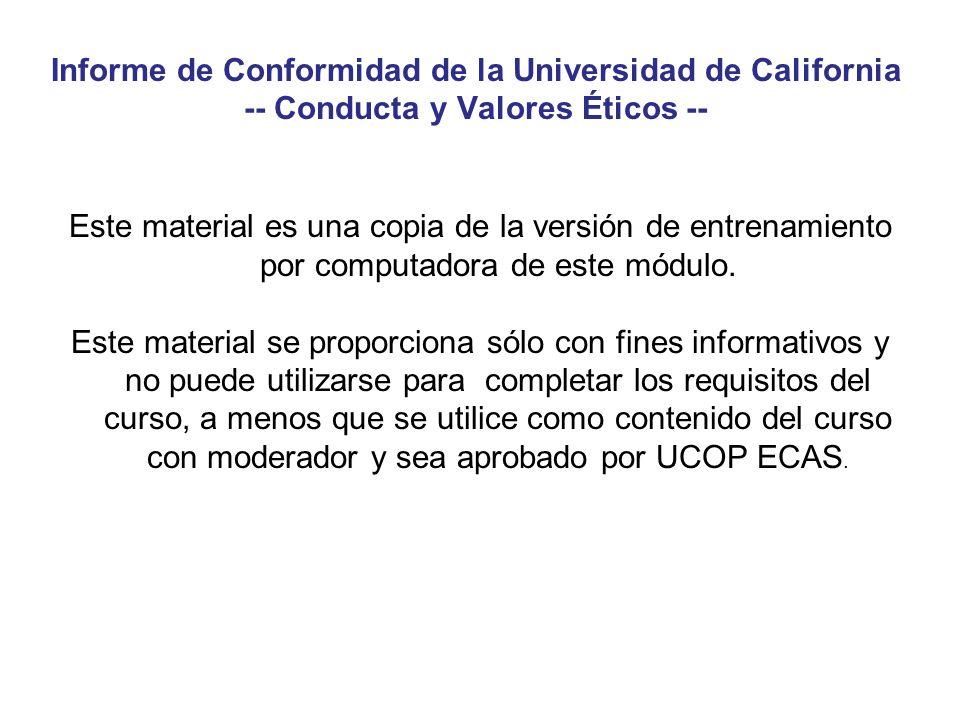 Informe de Conformidad de la Universidad de California -- Conducta y Valores Éticos -- Este material es una copia de la versión de entrenamiento por c