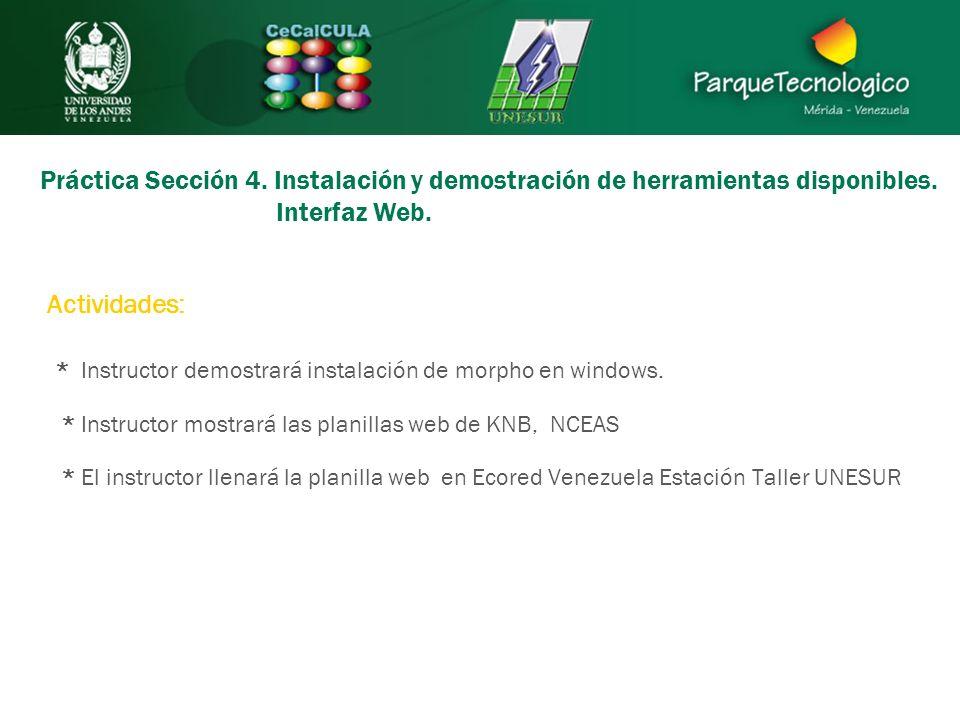 Práctica Sección 4. Instalación y demostración de herramientas disponibles. Interfaz Web. * Instructor demostrará instalación de morpho en windows. *