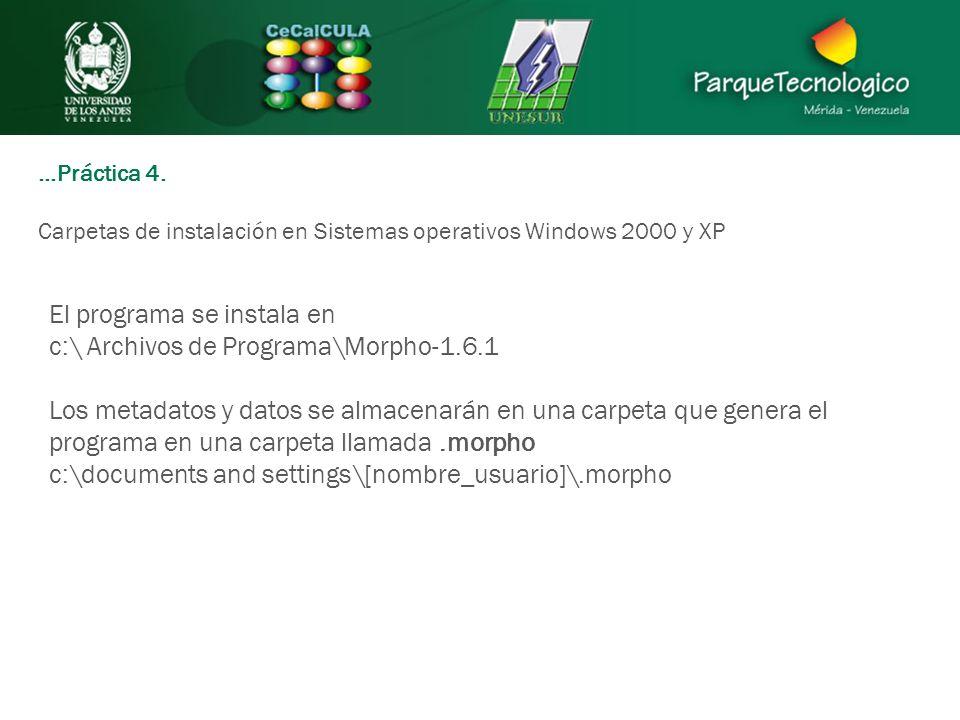 …Práctica 4. Carpetas de instalación en Sistemas operativos Windows 2000 y XP El programa se instala en c:\ Archivos de Programa\Morpho-1.6.1 Los meta