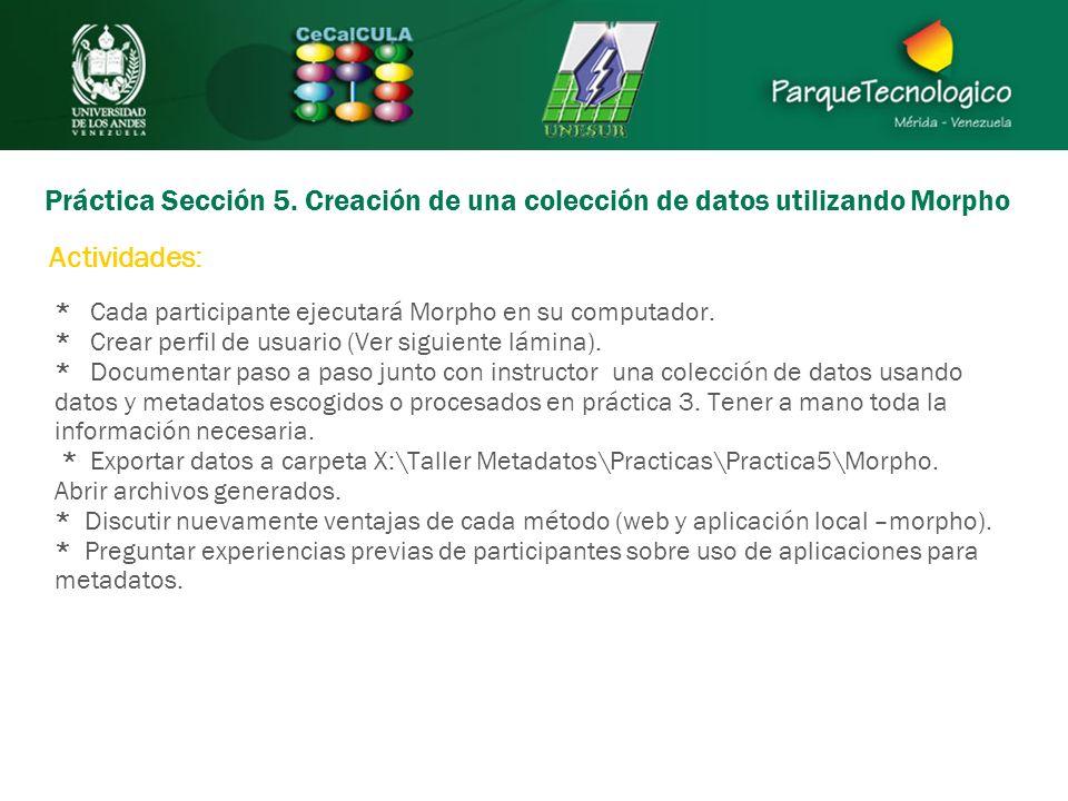 Práctica Sección 5. Creación de una colección de datos utilizando Morpho * Cada participante ejecutará Morpho en su computador. * Crear perfil de usua