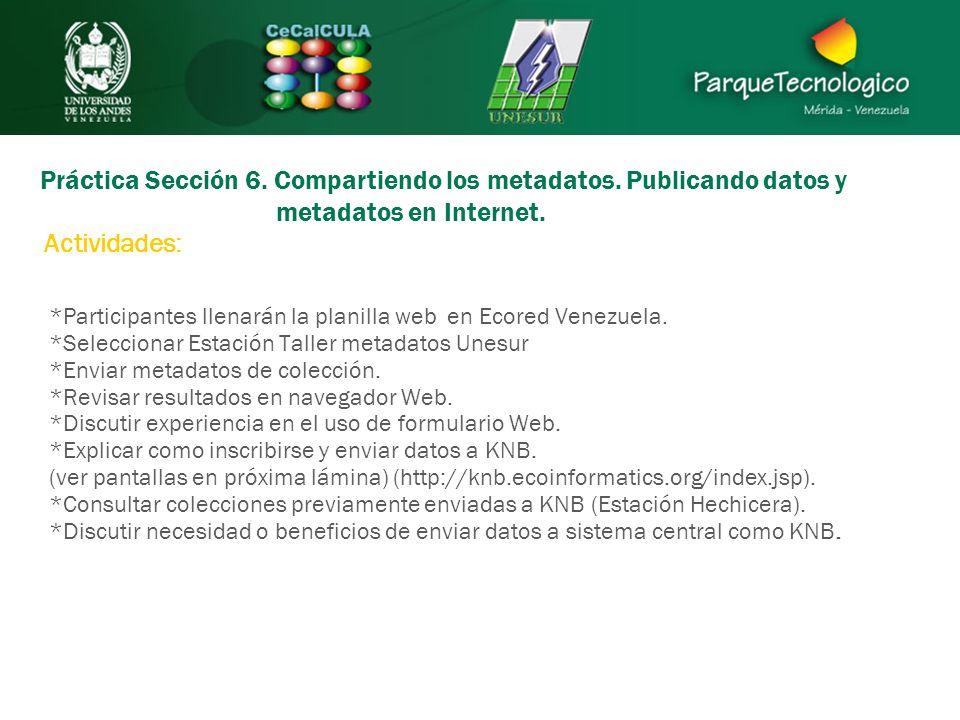 Práctica Sección 6. Compartiendo los metadatos. Publicando datos y metadatos en Internet. *Participantes llenarán la planilla web en Ecored Venezuela.