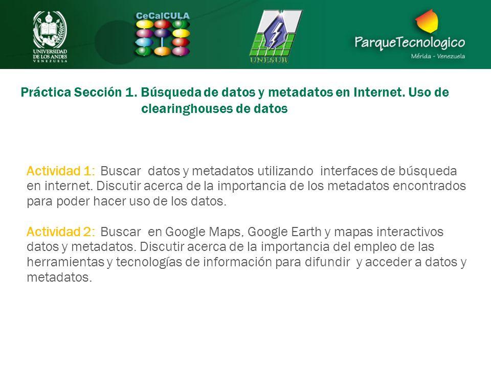 Práctica Sección 1. Búsqueda de datos y metadatos en Internet. Uso de clearinghouses de datos Actividad 1: Buscar datos y metadatos utilizando interfa