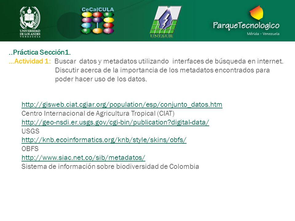 ..Práctica Sección1. …Actividad 1: Buscar datos y metadatos utilizando interfaces de búsqueda en internet. Discutir acerca de la importancia de los me