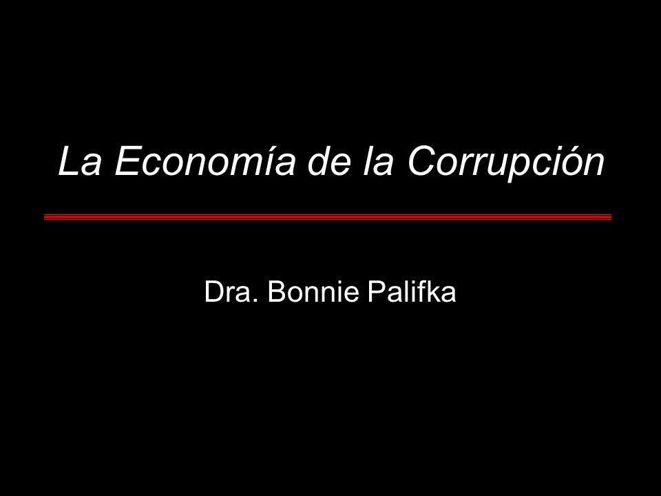La Economía de la Corrupción Dra. Bonnie Palifka