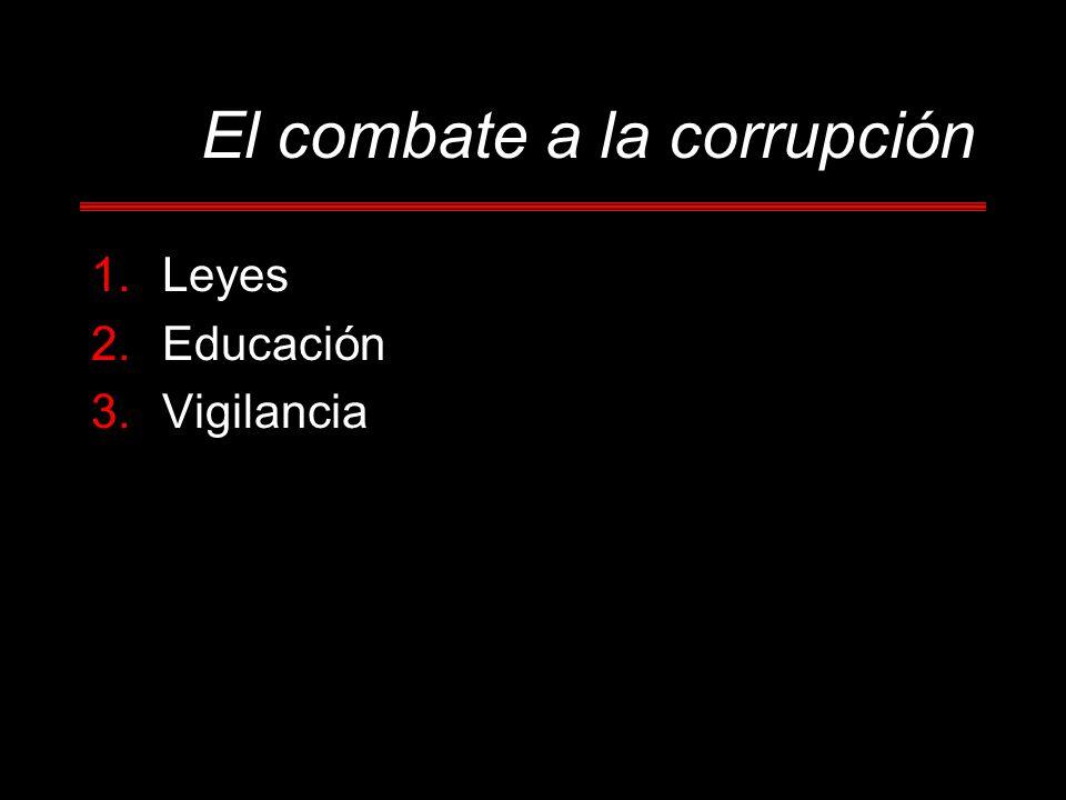 El combate a la corrupción 1.Leyes 2.Educación 3.Vigilancia
