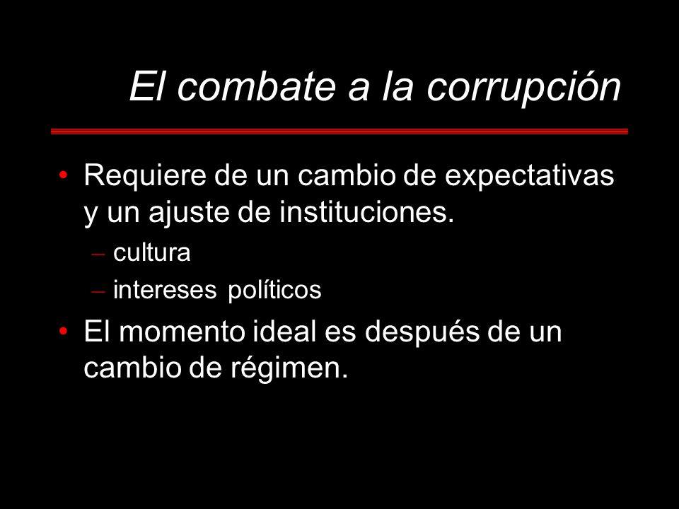 El combate a la corrupción Requiere de un cambio de expectativas y un ajuste de instituciones. – cultura – intereses políticos El momento ideal es des
