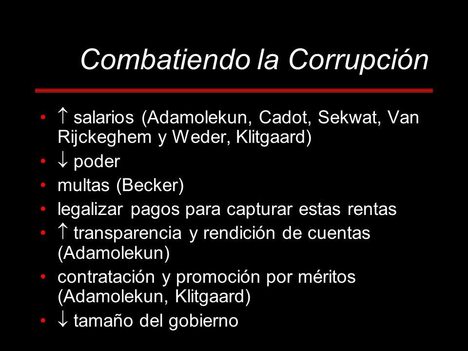 Combatiendo la Corrupción salarios (Adamolekun, Cadot, Sekwat, Van Rijckeghem y Weder, Klitgaard) poder multas (Becker) legalizar pagos para capturar