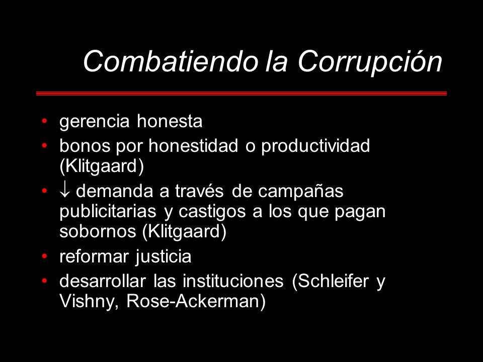 Combatiendo la Corrupción gerencia honesta bonos por honestidad o productividad (Klitgaard) demanda a través de campañas publicitarias y castigos a los que pagan sobornos (Klitgaard) reformar justicia desarrollar las instituciones (Schleifer y Vishny, Rose-Ackerman)