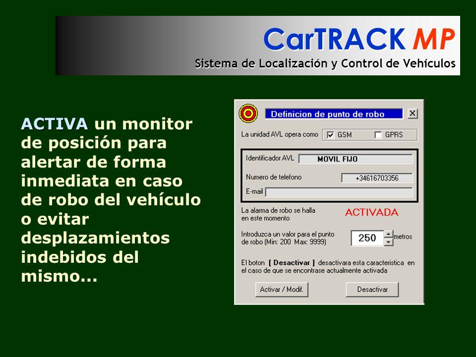CarTRACK MP Sistema de Localización y Control de Vehículos ACTIVA ACTIVA un monitor de posición para alertar de forma inmediata en caso de robo del ve